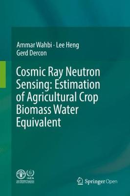 Cosmic Ray Neutron Sensing: Estimation of Agricultural Crop Biomass Water Equivalent (Hardback)