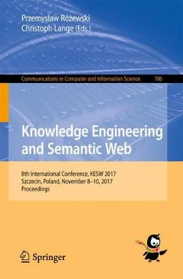 Knowledge Engineering and Semantic Web: 8th International Conference, KESW 2017, Szczecin, Poland, November 8-10, 2017, Proceedings - Communications in Computer and Information Science 786 (Paperback)