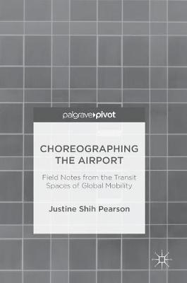 Choreographing the Airport: Field Notes from the Transit Spaces of Global Mobility (Hardback)