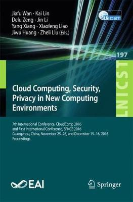 Cloud Computing, Security, Privacy in New Computing Environments: 7th International Conference, CloudComp 2016, and First International Conference, SPNCE 2016, Guangzhou, China, November 25-26, and December 15-16, 2016, Proceedings - Lecture Notes of the Institute for Computer Sciences, Social Informatics and Telecommunications Engineering 197 (Paperback)