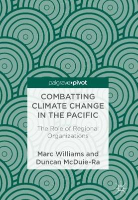 Combatting Climate Change in the Pacific: The Role of Regional Organizations (Hardback)