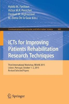 ICTs for Improving Patients Rehabilitation Research Techniques: Third International Workshop, REHAB 2015, Lisbon, Portugal, October 1-2, 2015, Revised Selected Papers - Communications in Computer and Information Science 665 (Paperback)