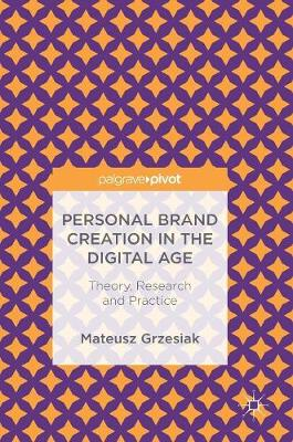 Personal Brand Creation in the Digital Age: Theory, Research and Practice (Hardback)