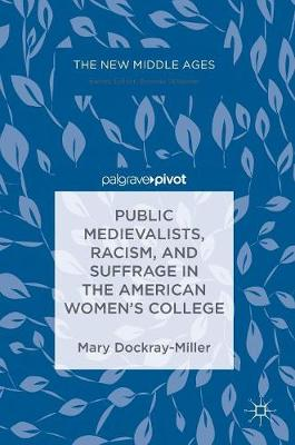 Public Medievalists, Racism, and Suffrage in the American Women's College - The New Middle Ages (Hardback)