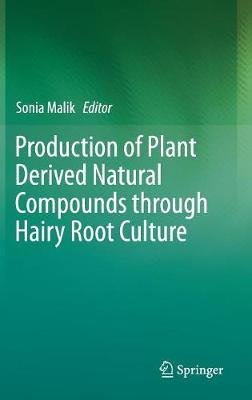 Production of Plant Derived Natural Compounds through Hairy Root Culture (Hardback)