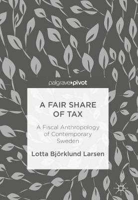 A Fair Share of Tax: A Fiscal Anthropology of Contemporary Sweden (Hardback)