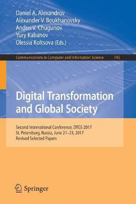 Digital Transformation and Global Society: Second International Conference, DTGS 2017, St. Petersburg, Russia, June 21-23, 2017, Revised Selected Papers - Communications in Computer and Information Science 745 (Paperback)
