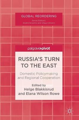 Russia's Turn to the East: Domestic Policymaking and Regional Cooperation - Global Reordering (Hardback)
