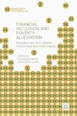 Financial Inclusion and Poverty Alleviation: Perspectives from Islamic Institutions and Instruments - Palgrave Studies in Islamic Banking, Finance, and Economics (Hardback)