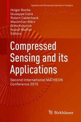 Compressed Sensing and its Applications: Second International MATHEON Conference 2015 - Applied and Numerical Harmonic Analysis (Hardback)