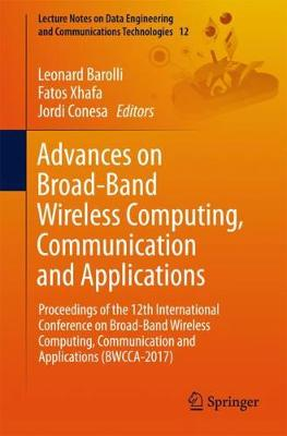 Advances on Broad-Band Wireless Computing, Communication and Applications: Proceedings of the 12th International Conference on Broad-Band Wireless Computing, Communication and Applications (BWCCA-2017) - Lecture Notes on Data Engineering and Communications Technologies 12 (Paperback)