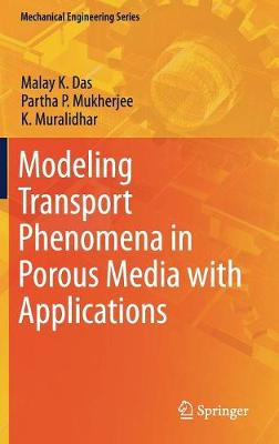Modeling Transport Phenomena in Porous Media with Applications - Mechanical Engineering Series (Hardback)