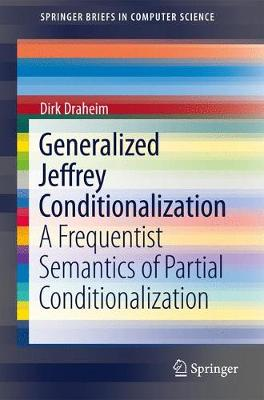 Generalized Jeffrey Conditionalization: A Frequentist Semantics of Partial Conditionalization - SpringerBriefs in Computer Science (Paperback)