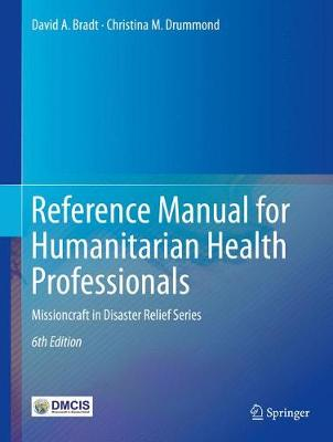 Reference Manual for Humanitarian Health Professionals: Missioncraft in Disaster Relief (R) Series (Hardback)