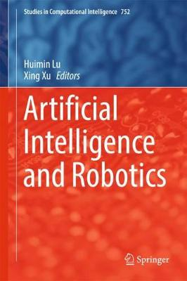 Artificial Intelligence and Robotics - Studies in Computational Intelligence 752 (Hardback)