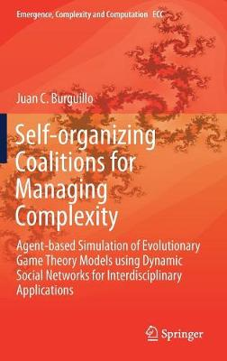 Self-organizing Coalitions for Managing Complexity: Agent-based Simulation of Evolutionary Game Theory Models using Dynamic Social Networks for Interdisciplinary Applications - Emergence, Complexity and Computation 29 (Hardback)