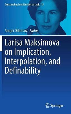 Larisa Maksimova on Implication, Interpolation, and Definability - Outstanding Contributions to Logic 15 (Hardback)