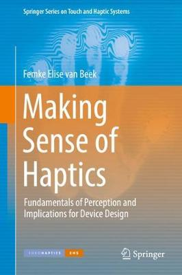Making Sense of Haptics: Fundamentals of Perception and Implications for Device Design - Springer Series on Touch and Haptic Systems (Hardback)