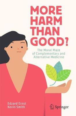 More Harm than Good?: The Moral Maze of Complementary and Alternative Medicine (Paperback)