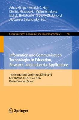 Information and Communication Technologies in Education, Research, and Industrial Applications: 12th International Conference, ICTERI 2016, Kyiv, Ukraine, June 21-24, 2016, Revised Selected Papers - Communications in Computer and Information Science 783 (Paperback)
