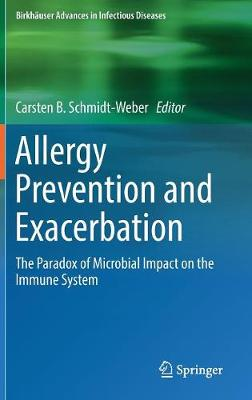 Allergy Prevention and Exacerbation: The Paradox of Microbial Impact on the Immune System - Birkhauser Advances in Infectious Diseases (Hardback)