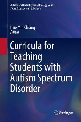 Curricula for Teaching Students with Autism Spectrum Disorder - Autism and Child Psychopathology Series (Hardback)
