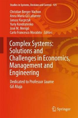Complex Systems: Solutions and Challenges in Economics, Management and Engineering: Dedicated to Professor Jaime Gil Aluja - Studies in Systems, Decision and Control 125 (Hardback)
