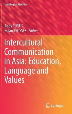 Intercultural Communication in Asia: Education, Language and Values - Multilingual Education 24 (Hardback)