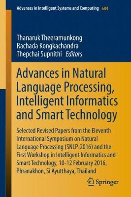 Advances in Natural Language Processing, Intelligent Informatics and Smart Technology: Selected Revised Papers from the Eleventh International Symposium on Natural Language Processing (SNLP-2016) and the First Workshop in Intelligent Informatics and Smart Technology, 10-12 February 2016, Phranakhon, Si Ayutthaya, Thailand - Advances in Intelligent Systems and Computing 684 (Hardback)