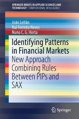Identifying Patterns in Financial Markets: New Approach Combining Rules Between PIPs and SAX - SpringerBriefs in Applied Sciences and Technology (Paperback)