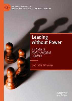 Leading without Power: A Model of Highly Fulfilled Leaders - Palgrave Studies in Workplace Spirituality and Fulfillment (Hardback)