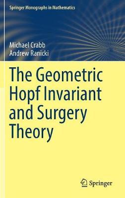 The Geometric Hopf Invariant and Surgery Theory - Springer Monographs in Mathematics (Hardback)