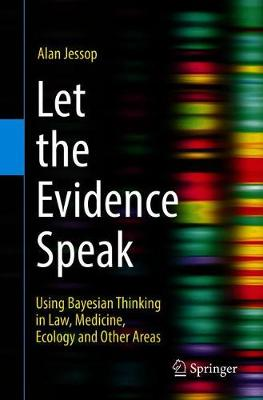 Let the Evidence Speak: Using Bayesian Thinking in Law, Medicine, Ecology and Other Areas (Paperback)