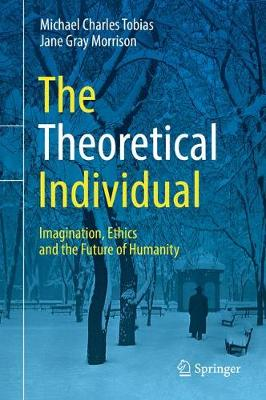 The Theoretical Individual: Imagination, Ethics and the Future of Humanity (Hardback)