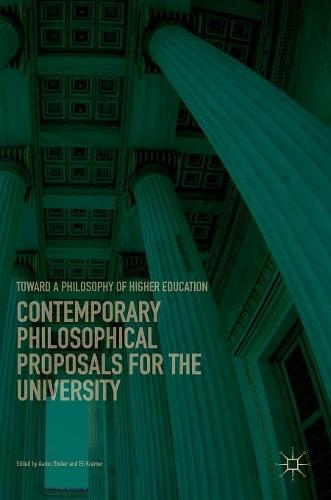 Contemporary Philosophical Proposals for the University: Toward a Philosophy of Higher Education (Hardback)