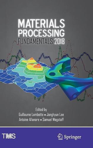 Materials Processing Fundamentals 2018 - The Minerals, Metals & Materials Series (Hardback)