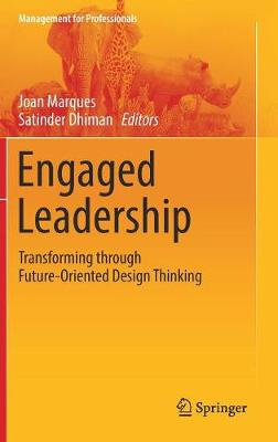 Engaged Leadership: Transforming through Future-Oriented Design Thinking - Management for Professionals (Hardback)