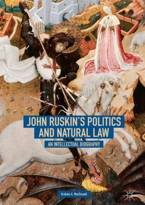 John Ruskin's Politics and Natural Law: An Intellectual Biography (Hardback)