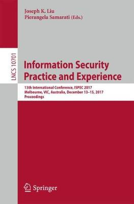 Information Security Practice and Experience: 13th International Conference, ISPEC 2017, Melbourne, VIC, Australia, December 13-15, 2017, Proceedings - Security and Cryptology 10701 (Paperback)