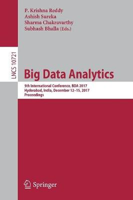 Big Data Analytics: 5th International Conference, BDA 2017, Hyderabad, India, December 12-15, 2017, Proceedings - Information Systems and Applications, incl. Internet/Web, and HCI 10721 (Paperback)