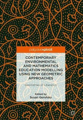 Contemporary Environmental and Mathematics Education Modelling Using New Geometric Approaches: Geometries of Liberation (Hardback)