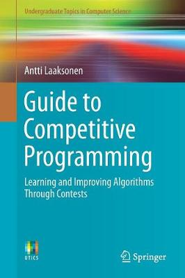 Guide to Competitive Programming: Learning and Improving Algorithms Through Contests - Undergraduate Topics in Computer Science (Paperback)
