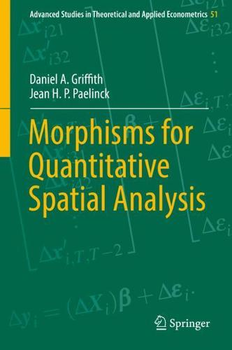 Morphisms for Quantitative Spatial Analysis - Advanced Studies in Theoretical and Applied Econometrics 51 (Hardback)