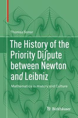 The History of the Priority Di pute between Newton and Leibniz: Mathematics in History and Culture (Hardback)