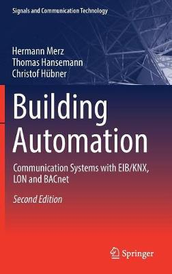 Building Automation: Communication Systems with Eib/Knx, Lon and Bacnet - Signals and Communication Technology (Hardback)