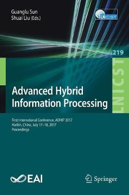 Advanced Hybrid Information Processing: First International Conference, ADHIP 2017, Harbin, China, July 17-18, 2017, Proceedings - Lecture Notes of the Institute for Computer Sciences, Social Informatics and Telecommunications Engineering 219 (Paperback)