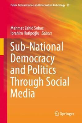 Sub-National Democracy and Politics Through Social Media - Public Administration and Information Technology 29 (Hardback)
