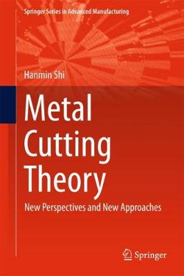 Metal Cutting Theory: New Perspectives and New Approaches - Springer Series in Advanced Manufacturing (Hardback)
