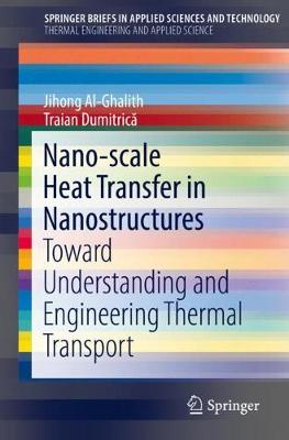 Nano-scale Heat Transfer in Nanostructures: Toward Understanding and Engineering Thermal Transport   - SpringerBriefs in Applied Sciences and Technology (Paperback)