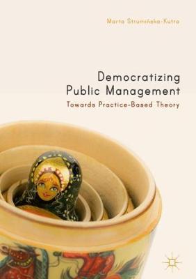 Democratizing Public Management: Towards Practice-Based Theory (Hardback)